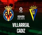 Soi kèo Châu Á Villarreal vs Cadiz, 02h30 ngày 27/10 La Liga